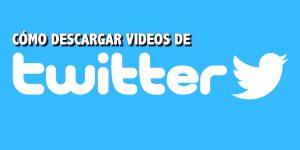 Cómo descargar y bajar videos de Twitter