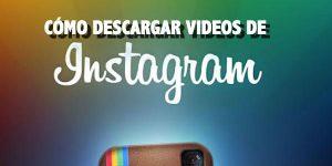 Cómo descargar y bajar videos de Instagram