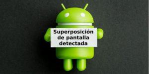Cómo desactivar la superposición de pantalla (Android, BQ, Iphone, Samsung)