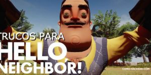Trucos y secretos para Hello Neighbor