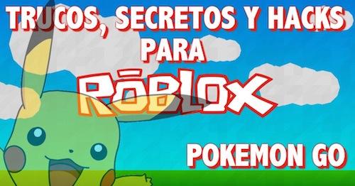 Trucos, secretos y hacks Roblox Pokemon Go