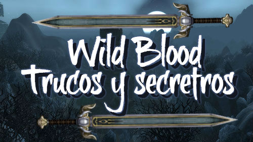 Wild Blood - Trucos y secretos