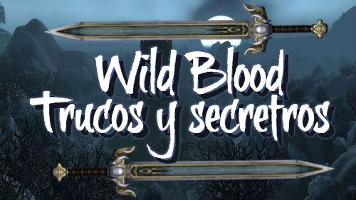 Wild Blood - Trucos y secretos